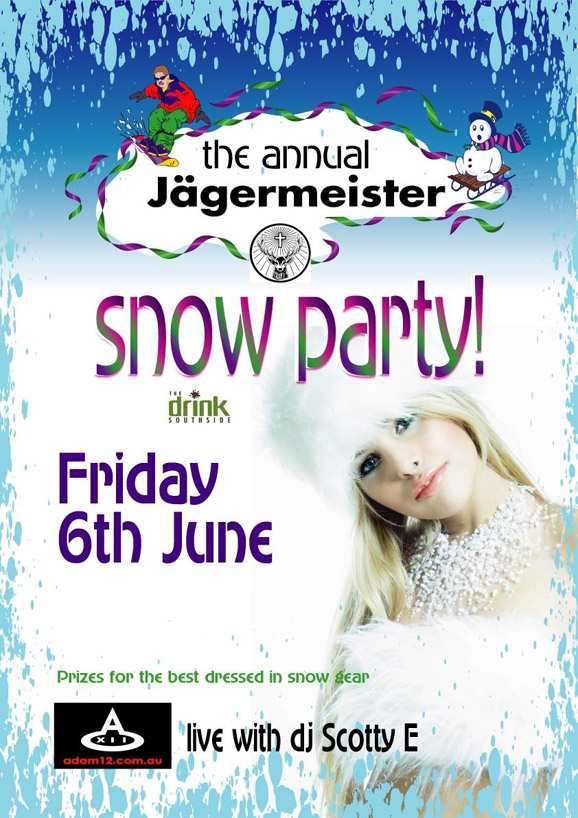 the annual Jagermeister  snow party!  The drink Southside  Friday 6th June  Prizes for the best dressed in snow gear  Adam12 live with DJ Scotty E