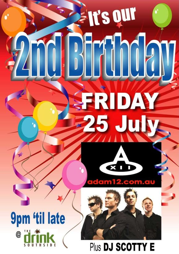It's our 2nd Birthday  This Friday 25 July  adam12.com.au Plus DJ Scotty E  9pm 'til late  @ The drink Southside