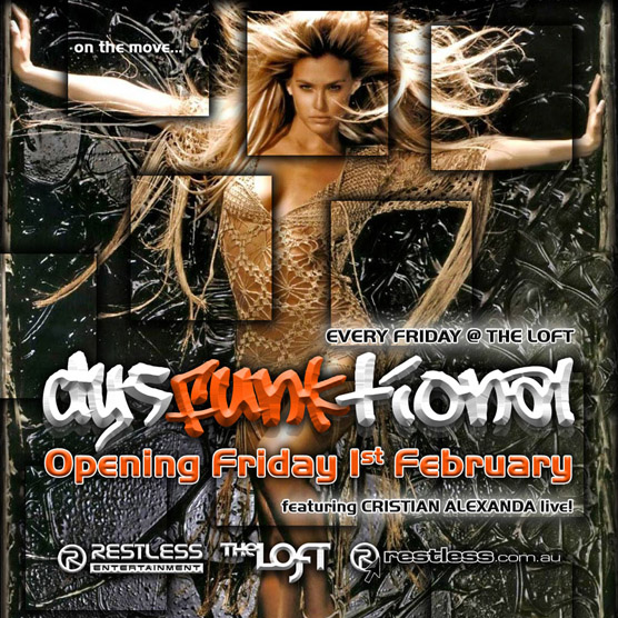 On the move...  Every Friday @ The Loft dysFUNKtional Opening Friday 1st February featuring Cristian Alexanda live!  Restless Entertainment  The Loft  www.restless.com.au