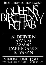 Ridin Dirty Entertainment Queens Birthday Rehab  Audioprn Azza M Azmac Dark France LC vs Spin  Sunday June 10th Eden Bar 9pm 'til Late. 163 Russell St.