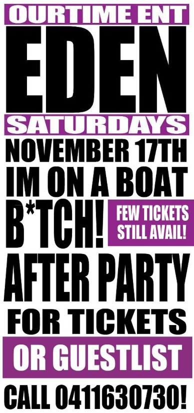 OurTime Ent Eden Saturdays November 17th I'm on a Boat B*tch! After Party Few Tickets Still Avail For Tickets or Guestlist Call 0411630730!