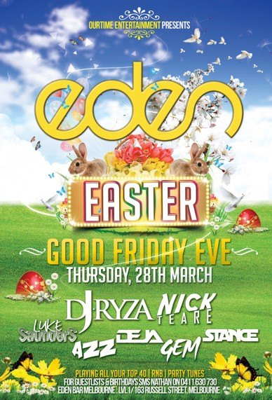 OurTime Entertainment Presents:  Eden Easter  Good Friday Eve Thursday, 28th March  DJ Ryza | Nick Teare Luke Saunders | Azz | Deja | Gem | Stance  Playing all your Top 40 | RnB | Party Tunes For Guestlist & Birthdays SMS Nathan on 0411 630 730 Eden Bar Melbourne: Lvl1/163 Russell St Melbourne