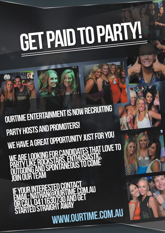 Get Paid to Party!  OurTime Entertainment is now recruiting  Party Hosts and Promoters!  We have a great opportunity just for you  We are looking for candidates that love to party like rockstars, enthusiastic, outgoing and spontaneous to come join our team  If you're interested contact 0411 630 730 and get started right away  www.ourtime.com.au
