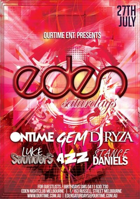 27th July  OurTime Ent. Presents:  Eden Saturdays  Ontime Gem DJ Ryza Luke Saunders Azz Stance Daniels  For Guestlists / Birthdays SMS 0411 630 730 Eden Nightclub 1/163 Russell St Melbourne  www.ourtime.com.au