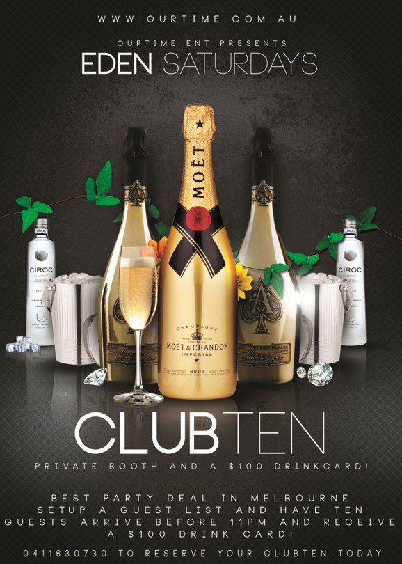 ourtime.com.au  OurTime Ent presents Eden Saturdays  Club Ten Private Booth and a $100 Drinkcard!  Best party deal in Melbourne Setup a guest list and have ten guests arrive before 11pm and receive a $100 drink card!  0411630730 to reserve your club ten today