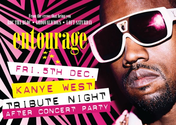 From the crews that bring you Roc tha Bloc • Groovalicious • Loft Saturday  entourage  Fri. 5th Dec. Kanye West Tribute Night After Concert Party