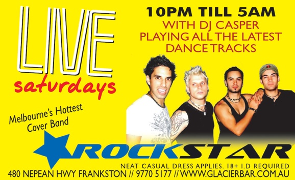 Live saturdays  10pm 'til 5am with DJ Casper playing all the latest dance tracks  Melbourne's hottest cover band  Rockstar  Neat casual dress applies. 18+ I.D. Required 480 Nepean Highway, Frankston // 9770 5177 // www.glacierbar.com.au