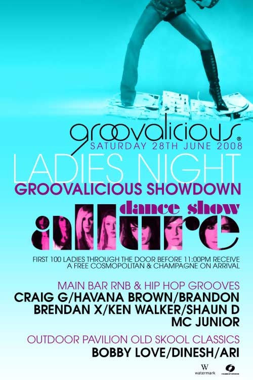 groovalicious  Saturday 28th June 2008  Ladies Night Groovalicious Showdown  Allure dance show  First 100 ladies through the door before 11:00pm receive a free Cosmopolitan & Champagne on arrival  Main Bar: RnB & Hip Hop Grooves Craig G, Havana Brown, Brandon Brendan X, Ken Walker, Shaun D MC Junior  Outdoor Pavilion: Old Skool Classics Bobby Love, Dinesh, Ari  House of Groove Watermark  For guestlist & functions Email info@groovalicious.com.au SMS 0400 225 373 - Phone 03 9429 3304 www.myspace.com/groovalicious07 - www.groovalicious.com.au  Watermark: Tenancy 9 - 800 Bourke St Victoria Harbour, Docklands - Doors open 9pm