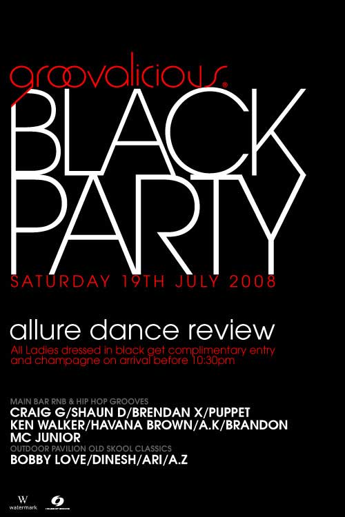 groovalicious  BLACK PARTY  Saturday 19th July 2008  allure dance review All Ladies dressed in black get complimentary entry and champagne on arrival before 10.30pm  Main Bar RnB & Hip Hop Grooves Craig G/Shaun D/Brendan X/Puppet Ken Walker/Havana Brown/A.K/Brandon MC Junior  Outdoor Pavilion Old Skool Classics Bobby Love/Dinesh/Ari/A.Z  Watermark House of Groove