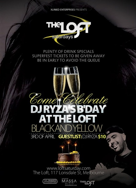 XLR8ED Enterprises presents  The Loft saturdays  Plenty of Drink Specials Superfest Tickets to be Given Away Be in Early to Avoid the Queue  Come Celebrate DJ Ryza's B'day At The Loft Black and Yellow 3rd of April  www.loftsaturday.com The Loft, 117 Lonsdale St, Melbourne