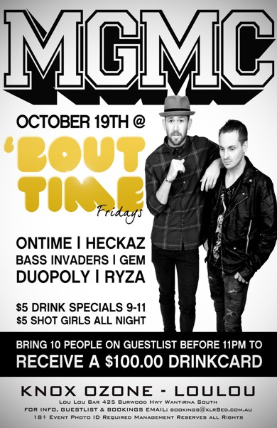 MGMC  October 19th  'Bout Time Fridays  Ontime | Heckaz Bass Invaders | Gem Duopoly | Ryza  $5 Drink Specials 9-11 $5 Shot Girls All Night  Bring 10 people on a guestlist before 11pm to Receive a $100 Drinkcard!  Knox Ozone - LouLou  Lou Lou Bar 425 Burwood Hwy Wantirna South For Info, Guestlist & Bookings Email: bookings@xlr8ed.com.au 18+ Event Photo ID Required Management Reserves All Rights