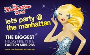 The Manhattan Hotel  lets party @ the manhattan  The Biggest Friday Nite in the Eastern Suburbs  www.manhattanhotel.com.au