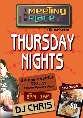 The Meeting Place @ The manhattan  Thursday Nights  $4 basic spirits $10 jugs between 8pm and 10pm  Open 8pm-1am  DJ Chris  Check out our Burger or Parma thursday + friday lunch & dinner only $8 in sports bar only