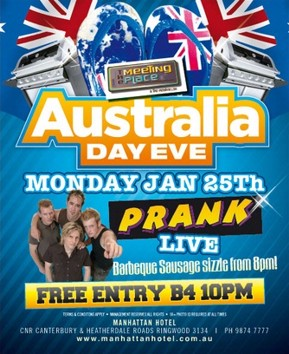 Australia Day Eve Monday Jan 25th Prank Live Barbeque Sausage sizzle from 8pm! Free entry B4 10pm  Terms & conditions apply - Management reserves all rights - 18+ photo ID required at all times  Manhattan Hotel Cnr Canterbury & Heatherdale Roads, Ringwood 3134 | Ph 9874 7777 www.manhattanhotel.com.au
