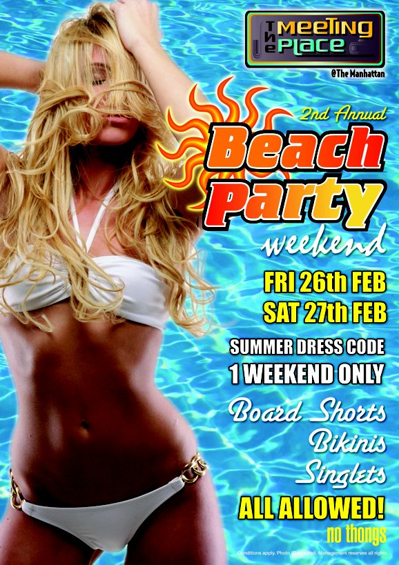 the Meeting Place @ The Manhattan  2nd Annual Beach Party Weekend Fri 26th Feb Sat 27th Feb Summer Dress Code 1 Weekend Only Board Shorts Bikinis Singlets All Allowed! No thongs  Terms & conditions apply - Management reserves all rights - 18+ photo ID required at all times