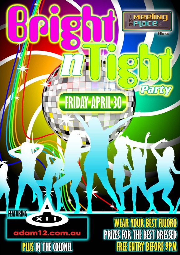Bright n Tight Party  the Meeting Place @ The Hat  Friday April 30  Featuring adam12.com.au Plus DJ The Colonel  Wear your best fluoro Prizes for the best dressed Free entry before 9pm