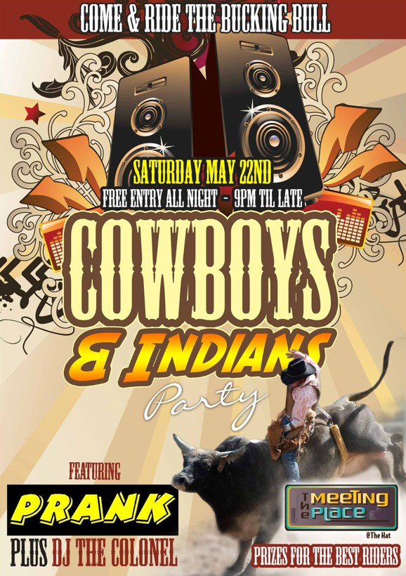 Come & Ride the Bucking Bull  Saturday May 22nd Free Entry All Night - 9pm til Late Cowboys & Indians Party  Featuring Prank Plus DJ The Colonel  The Meeting Place @ The Hat  Prizes for the best riders