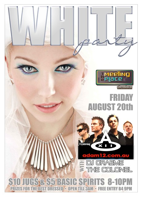 WHITE party  The Meeting Place @ The Manhattan  Friday August 20th  featuring adam12.com.au with DJ Graeme The Colonel  $10 Jugs & $5 Basic Spirits 8-10pm Prizes for the best dressed - Open 'til 3am - Free entry b4 9pm