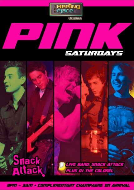 The Meeting Place @ The Manhattan  Pink Saturdays  Snack Attack  Live Band: Snack Attack Plus DJ The Colonel  9pm - 3am - Complimentary Champagne on arrival