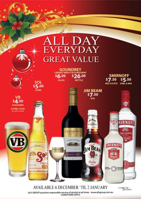 All Day Everyday Great Value  Available 6 December 'til 2 January ALH Group practices responsible service of alcohol at all times - www.alhgroup.com.au conditions apply