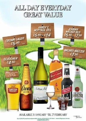All Day Everyday Great Value   Schooner $4.50 Crown Lager $5.00 Hardy's Nottage Hill $5.50 / $24 Johnnie Walker Red $5.50 / $7.50 Bacardi Breezer $7.50   Available 31 January 'til 27 February   ALH GROUP practices responsible service of alcohol at all times - www.alhgroup.com.au Conditions Apply