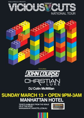Vicious Proudly Presents: Vicious Cuts National Tour 2011 Featuring John Course Christian Luke DJ Colin McMillan   Sunday March 13 - Open 9pm-3am Manhattan Hotel   Tickets available from the venue or at the door www.manhattanhotel.com.au   The Meeting Place @ The Manhattan