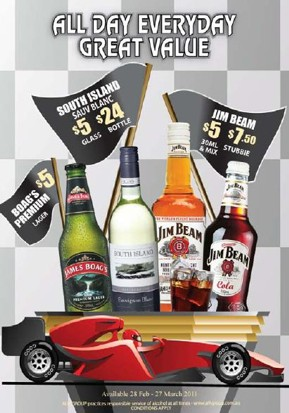 All Day Everyday Great Value  Boags Premium Lager $5 South Island Sauv Blanc $5 Glass $24 Bottle Jim Beam $5 30ml & mix $7.50 stubbie  Available 28 Feb - 27 March 2011  ALH GROUP practices responsible service of alcohol at all times - www.alhgroup.com.au Conditions Apply
