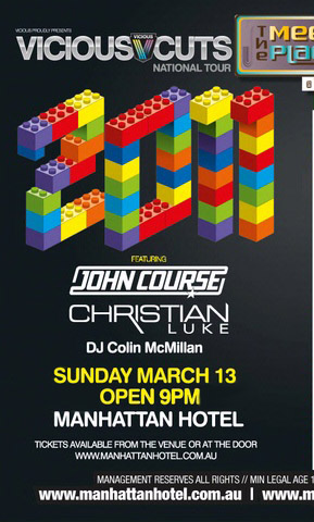 Vicious Proudly Presents: Vicious Cuts National Tour 2011 Featuring John Course Christian Luke DJ Colin McMillan  Sunday March 13 - Open 9pm Manhattan Hotel  Tickets available from the venue or at the door www.manhattanhotel.com.au  The Meeting Place @ The Manhattan