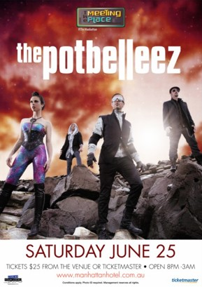 The Meeting Place @ The Manhattan   the potbelleez   Saturday June 25   Tickets $25 from the venue or Ticketmaster - Open 8pm - 3am www.manhattanhotel.com.au Conditions apply. Photo ID required. Management reserves all rights.