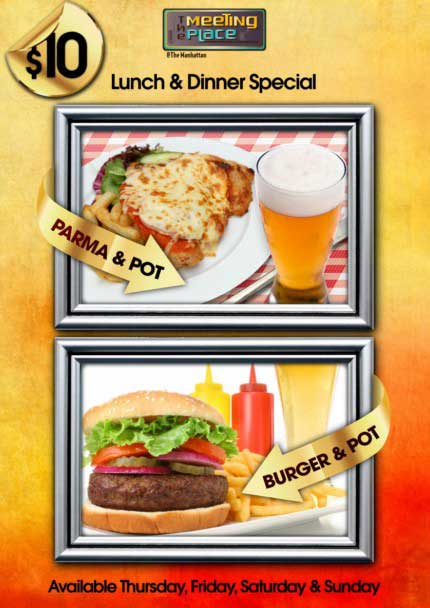 The Meeting Place @ The Manhattan  $10 Lunch & Dinner Special Parma & Pot Burger & Pot  Available Thursday, Friday, saturday & Sunday