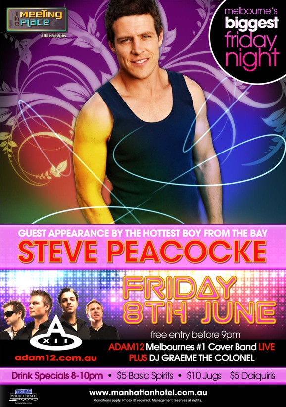 The Meeting Place @ The Manhattan  melbourne's biggest friday night  Guest Appearance by the Hottest Boy from the Bay Steve Peacocke Friday 8th June free entry before 9pm  adam12.com.au  Adam12 Melbourne's #1 Cover Band Live Plus DJ Graeme The Colonel  Drink Specials 8-10pm | $5 Basic Spirits | $10 Jugs | $5 Daiquiris  Live at Your Local  www.manhattanhotel.com.au Conditions apply. Photo ID required. Management reserves all rights.