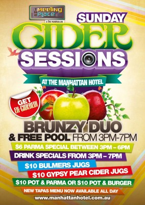 The Meeting Place @ The hat  Sunday Cider Sessions At The Manhattan Hotel  Get Ex-Cidered!  Brunzy Duo & Free Pool from 3pm-7pm  $6 Parma Special Between 3pm-6pm Drink Specials from 3pm-7pm $10 Bulmers Jugs $10 Gypsy Pear Cider Jugs $10 Pot & Parma or $10 Pot & Burger New Tapas Menu Now Available All Day  www.manhattanhotel.com.au