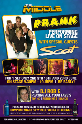 The Middle  Prank performing live on stage with special guests Scat for 1 set 2nd, 9th & 23rd June on stage 9.30pm until 10.15pm  with DJ Rob E (ex Jooce & East93) playing all your fave's Top 40 | Retro Hits | Dance  present this card to receive a complimentary Skyy Blue Vodka or Cougar One per person per night. Valid 2nd & 9th of June between 9pm & 10pm