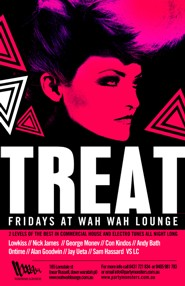 click to see Treat Fridays at Wah Wah Lounge 2 levels of the best in commercial house and electro tunes all night long Lowkiss // Nick James // George Monev // Con Kindos // Andy Bath Ontime // Alan Goodwin // Jay Ueta // Sam Hassard vs LC