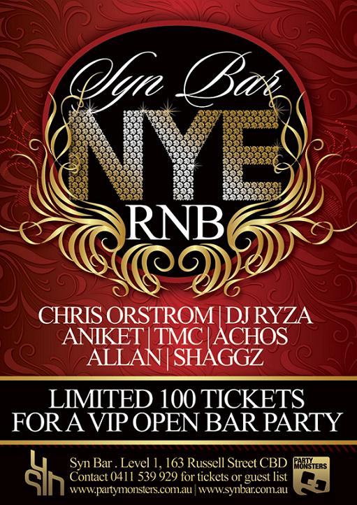 Syn Bar NYE RNB  Chris Ostrom | DJ Ryza Aniket | TMC | Achos Allan | Shaggz  Limited 100 tickets for a VIP open bar party  Syn Bar. Level 1, 163 Russell Street CBD Contact 0411 539 929 for tickets or guestlist www.partymonsters.com.au | www.synbar.com.au