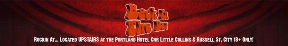 Back In The Day Rockin at... Located Upstairs at the Portland Hotel, Cnr Little Collins & Russell St, City, 18+ Only!
