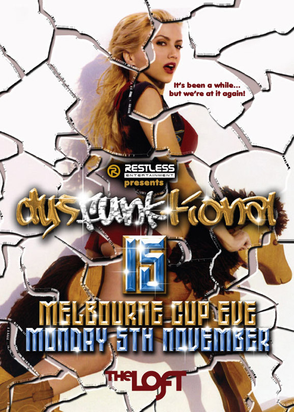 It's been a while... but we're at it again!  Restless Entertainment present DysFunktional 15 Melbourne Cup Eve Monday 5th November  The Loft
