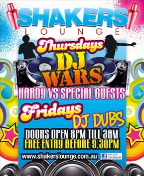 Shakers Lounge  Thursdays DJ WARS Hardy vs Special Guests  Fridays DJ Dubs  Doors open 8pm 'til 3am Free entry before 9.30pm  www.shakerslounge.com.au find us on facebook