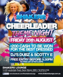 Shakers Lounge  Cheerleader Theme Night  Friday 26th August  $200 Cash to be Won For Best Dressed  DJs Dubz & Scotty E  Free Entry Before 9:30pm No Free List After 9:30pm  Shakers Lounge - 14-22 Lauderdale Road, Narre Warren 3805 - Tel 9704 2155 18 Pool tables - Amusement Machines - 18+ Licensed Event Photo ID required. Management reserves the right to refuse entry  www.facebook.com/theshakerslounge www.shakerslounge.com.au