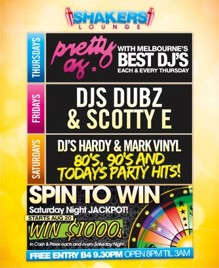 Shakers Lounge  Thursdays pretty as With Melbourne's Best DJs Each & Every Thursday  Fridays DJs Dubs & Scotty E  Saturdays DJs Hardy & Mark Vinyl 80s, 90s and Todays Party Hits!  Spin to Win Saturday Night JACKPOT! Starts Aug 20 Win $1000 in cash & prizes each and every Saturday Night  Free entry b4 9.30pm / Open 8pm 'til 3am