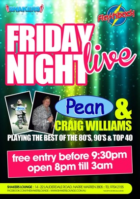 Shakers Lounge  flashback  Friday Night live  Pean & Craig Williams Playing the best of the '80s, '90s & Top 40  free entry before 9:30pm open 8pm 'til 3am  Shakers Lounge: 14-22 Lauderdale Road, Narre Warren 3805 - Tel 9704 2155 www.facebook.com/theshakerslounge : www.shakerslounge.com.au