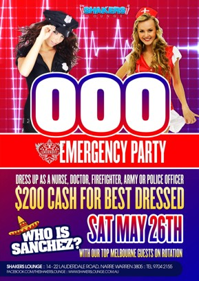 Shakers Lounge  000 Emergency Party  Dress Up As A Nurse, Doctor, Firefighter, Army or Police Officer $200 Cash for Best Dressed  Who is Sanchez?  Sat May 26th  With Our Top Melbourne Guests on Rotation  Shakers Lounge: 14-22 Lauderdale Road, Narre Warren 3805 - Tel 9704 2155 www.facebook.com/theshakerslounge : www.shakerslounge.com.au