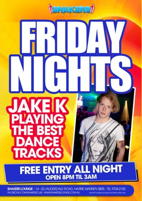 Shakers Lounge  Friday Nights  Jake K Playing the best dance tracks  Free Entry All Night Open 8pm til 3am  Shakers Lounge: 14-22 Lauderdale Road, Narre Warren 3805 - Tel 9704 2155 www.facebook.com/theshakerslounge : www.shakerslounge.com.au