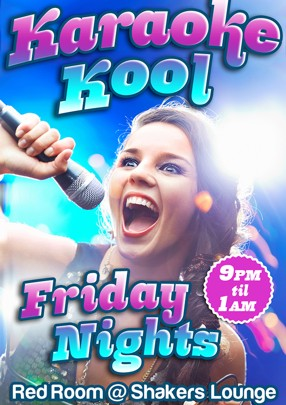 Karaoke Kool  Friday Nights 9pm til 1am  Red Room @ Shakers Lounge