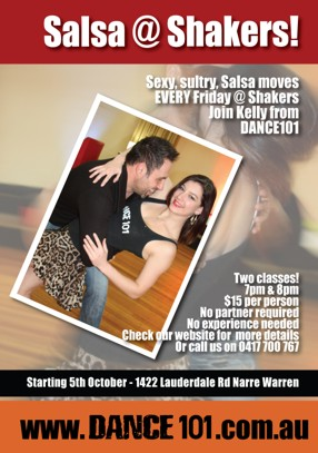 Salsa @ Shakers  Sexy, sultry, Salsa moves EVERY Friday @ Shakers Join Kelly from Dance 101  Two classes! 7pm & 8pm $15 per person No partner required No experience needed Check our website for more details or call us on 0417 700 767 Starting 5th October - 1422 Lauderdale Rd Narre Warren www.dance101.com.au