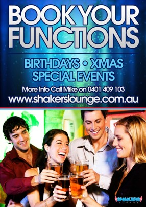 Book your Functions Birthdays - Xmas Special Events More Info Call Mike on 0401 409 103 www.shakerslounge.com.au Shakers Lounge