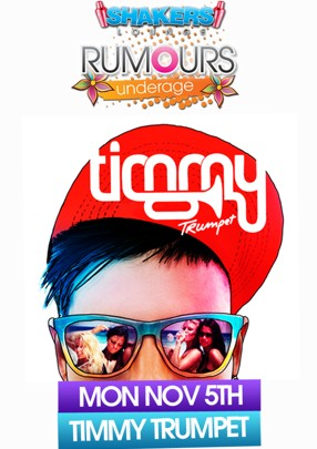 Shakers Lounge  Rumours Underage  Timmy Trumpet  Mon Nov 5th Timmy Trumpet