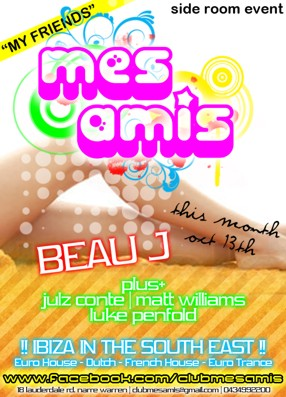 My Friends side room event mes amis  this month oct 13th  Beau J plus+ julz conte | matt williams luke penfold  !! Ibiza in the South East !! Euro House - Dutch - French House - Euro Trance www.facebook.com/clubmesamis 18 lauderdale rd narre warren | clubmesamis@gmail.com | 0434992200