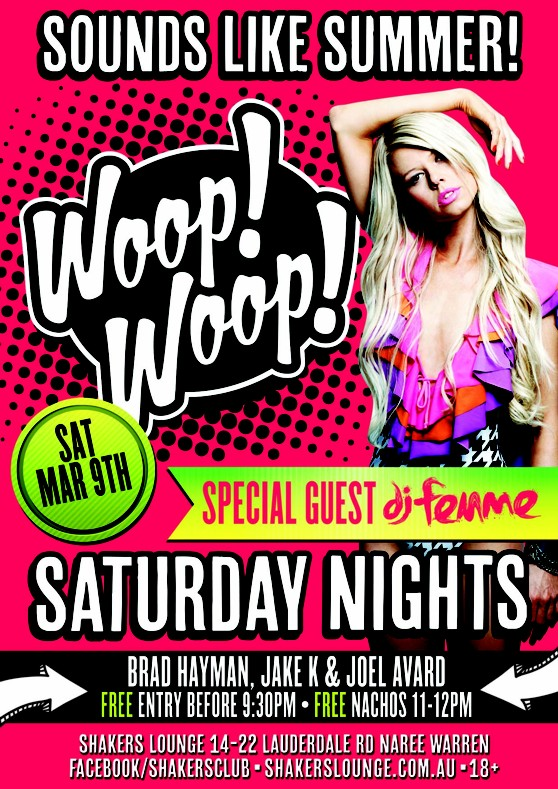 Sounds Like Summer!  Woop! Woop!  Sat Mar 9th  Special Guest DJ Femme  Saturday Nights  Brad Hayman, Jake K & Joel Avard  Free Entry All Before 9.30pm - Free Nachos 11-12pm  Shakers Lounge 14-22 Lauderdale Rd, Narre Warren Facebook/shakersclub - Shakerslounge.com.au - 18+