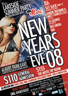H2Oh! Lakeside Summer Party in conjunction with The Motel  New Years Eve 08  DJs Sgt Slick (Andy J) (Automatic Machine) Aaron Trotman & Matt Charles (Dirty Laundry) (Live Act) DJ George (The Motel) Baz Emera TKO  Albert Park Lake Albert By The Lake @ Bob Jane Stadium  $110 General Admission $155 The Motel VIP Room  All Inclusive Bar: Spirits, Beer, Wine, Champagne, Rush Energy Drink, WKD & finger food  Ticket Outlets: Enq: 0418 570 337  Menzclub Clothing: 158A Bridge Rd, Richmond Edge: QV Melbourne, 23-25 Red Cape Lane Edge: Highpoint City, SHOP 1111C - LEVEL 1 Jay dillon: 440 Chapel st Sth Yarra